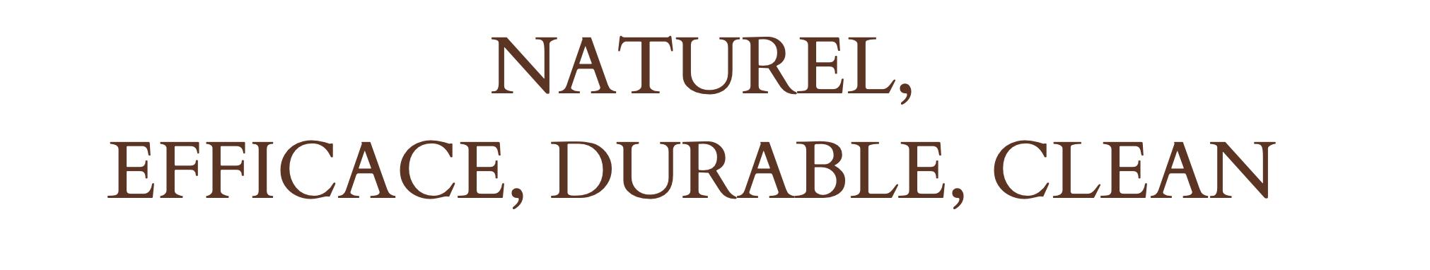 formule naturelle, efficace, durable, clean